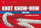Knot Know-How: How To Tie the Right Knot For Every Job by Steve Judkins