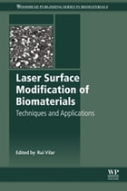 Laser Surface Modification of Biomaterials: Techniques and Applications by Rui Vilar
