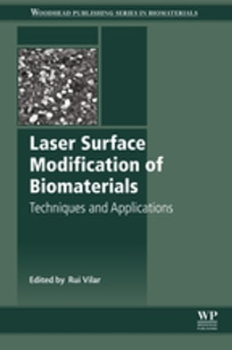 Book Laser Surface Modification of Biomaterials: Techniques and Applications by Rui Vilar