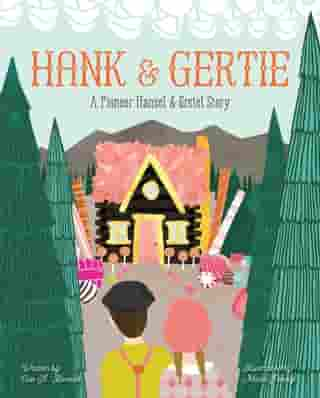 Hank and Gertie: A Pioneer Hansel and Gretel Story