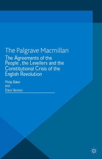 The Agreements of the People, the Levellers, and the Constitutional Crisis of the English Revolution