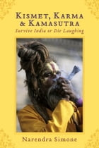 Kismet, Karma & Kamasutra: Survive India or Die Laughing by Narendra Simone