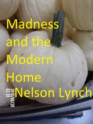 Madness and the Modern Home by Nelson Lynch