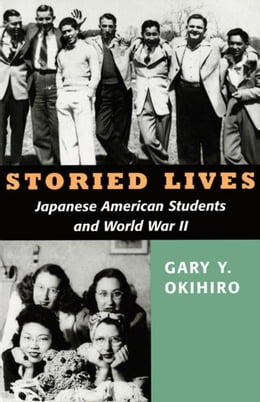 Book Storied Lives: Japanese American Students and World War II by Okihiro, Gary Y.
