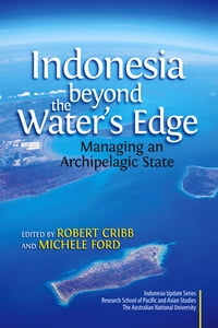 Indonesia beyond the Water's Edge: Managing an Archipelagic State