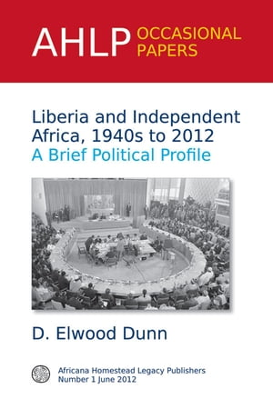 Liberia and Independent Africa,  1940s to 2012 A Brief Political Profile