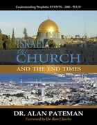 Israel, the Church and the End Times, Understanding Prophetic Events 2000 Plus! by Dr. Alan Pateman