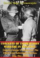 Concepts Of Information Warfare In Practice:: General George S. Patton And The Third Army Information Service, Aug.-Dec., 1944 by Lt.-Col. Dean A. Nowowiejski