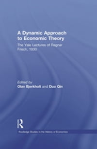 A Dynamic Approach to Economic Theory: The Yale Lectures of Ragnar Frisch