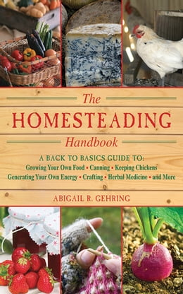 Book Homesteading: A Backyard Guide to Growing Your Own Food, Canning, Keeping Chickens, Generating Your… by Abigail R. Gehring