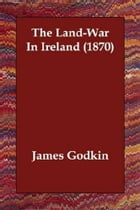 The Land-War In Ireland (1870) by James Godkin