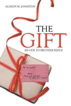 The Gift: An Ode to Brother Ridge by Allison M. Johnston