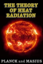 The Theory of Heat Radiation - (Illustrated - Full Scientific Notation) by Max Planck