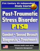 21st Century VA Independent Study Course: Post-Traumatic Stress Disorder (PTSD): Implications for Primary Care, Combat, Military Sexual Assault, Diagn by Progressive Management