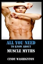 All You Need to Know About Muscle Myths by Cindy Washington