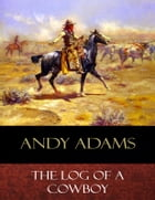 The Log of a Cowboy: Illustrated by Andy Adams