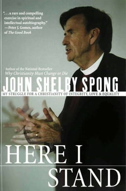 Book Here I Stand: My Struggle for a Christianity of Integrity, Love, and Equality by John Shelby Spong