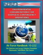 Environmental Considerations for Overseas Contingency Operations: Air Force Handbook 10-222 - Site Selection and Survey, Pollution Prevention, Wastewa by Progressive Management
