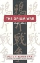Opium War, 1840-1842: Barbarians in the Celestial Empire in the Early Part of the Nineteenth Century and the War by Which They Forced Her Gates by Peter Ward Fay