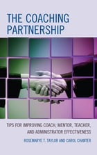 The Coaching Partnership: Tips for Improving Coach, Mentor, Teacher, and Administrator Effectiveness by Rosemarye T. Taylor