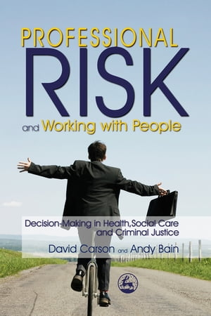 Professional Risk and Working with People Decision-Making in Health,  Social Care and Criminal Justice