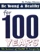Be Young and Healthy for 100 Years: The science of Health & Longevity by Dr. Pushpa Khurana