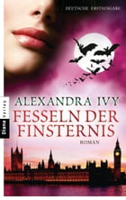 Fesseln der Finsternis: Guardians of Eternity 7 - Roman by Alexandra Ivy