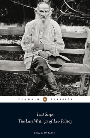 Last Steps: The Late Writings of Leo Tolstoy The Late Writings of Leo Tolstoy