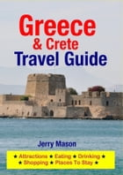 Greece & Crete Travel Guide: Attractions, Eating, Drinking, Shopping & Places To Stay by Jerry Mason
