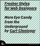 Fresher Styles for Web Designers: More Eye Candy from the Underground by Curt Cloninger