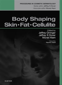 Body Shaping, Skin Fat and Cellulite: Procedures in Cosmetic Dermatology Series