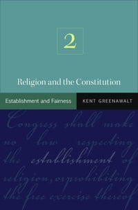 Religion and the Constitution, Volume 2: Establishment and Fairness