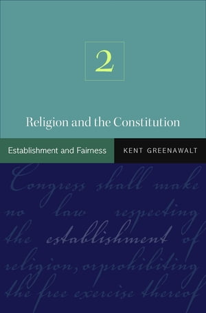 Religion and the Constitution,  Volume 2 Establishment and Fairness
