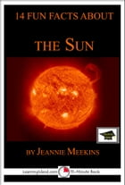 14 Fun Facts About the Sun: Educational Version by Jeannie Meekins