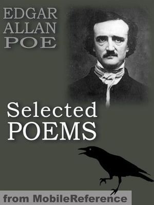 Selected Poems: (45+ Poems) Incl: The Raven, Israfel, Tamerlane, The City In The Sea, The Bells, Eldorado, Ulalume, Annabel Lee & More (Mobi Classics) by Edgar Allan Poe