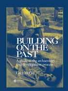 Building on the Past: A Guide to the Archaeology and Development Process by G. McGill