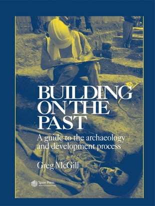 Building on the Past: A Guide to the Archaeology and Development Process