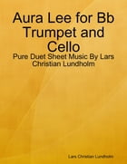 Aura Lee for Bb Trumpet and Cello - Pure Duet Sheet Music By Lars Christian Lundholm by Lars Christian Lundholm