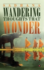 Wandering Thoughts That Wonder by Sadhana