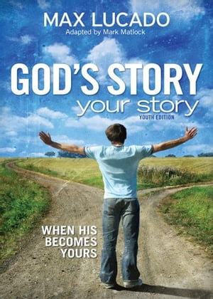 God's Story,  Your Story: Youth Edition When His Becomes Yours
