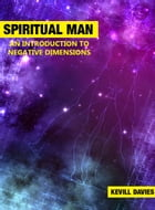 SPIRITUAL MAN: AN INTRODUCTION TO NEGATIVE DIMENSIONS by Kevill Davies