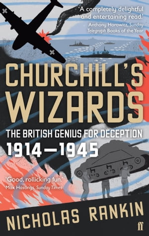 Churchill's Wizards The British Genius for Deception 1914-1945