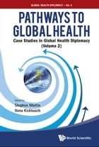 Pathways to Global Health: Case Studies in Global Health Diplomacy(Volume 2) by Stephen Matlin