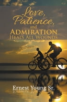 Love, Patience, and Admiration Heals All Wounds