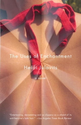 Book The Uses of Enchantment by Heidi Julavits