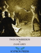 Twin Sombreros by Zane Grey