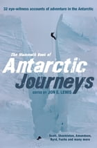 The Mammoth Book of Antarctic Journeys: 32 eye-witness accounts of adventure in the Antarctic by Jon E. Lewis