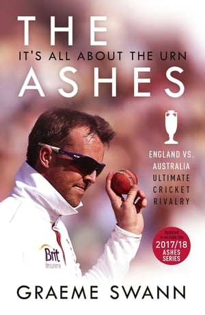 The Ashes: It's All About the Urn England vs. Australia: ultimate cricket rivalry
