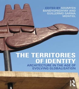 Book The Territories of Identity: Architecture in the Age of Evolving Globalization by Soumyen Bandyopadhyay