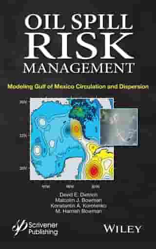 Oil Spill Risk Management: Modeling Gulf of Mexico Circulation and Oil Dispersal by David E. Dietrich